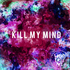 Where Fires Are - Kill My Mind