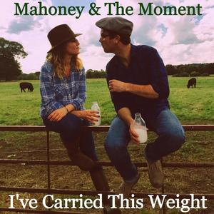 Mahoney & The Moment - I've Carried This Weight