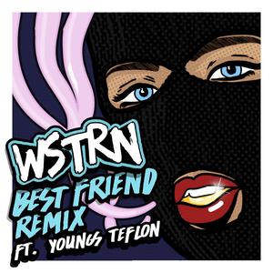 WSTRN - Best Friend Ft Youngs Teflon