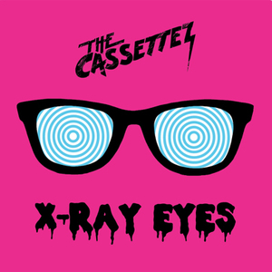 THE CASSETTEZ - X-Ray Eyes