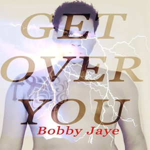 Bobby Jaye - Get Over You
