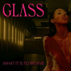 GLASS - What It Is To Believe