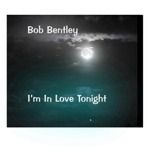 Bob Bentley - I'm In Love Tonight