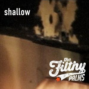 The Filthy Palms - Shallow