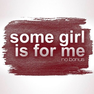 No Bonus - Some Girl Is For Me
