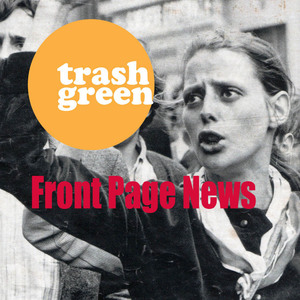 Trash Green - Front Page News