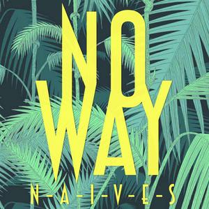 N-A-I-V-E-S - No Way