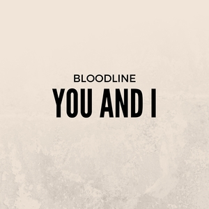 Bloodline - You And I