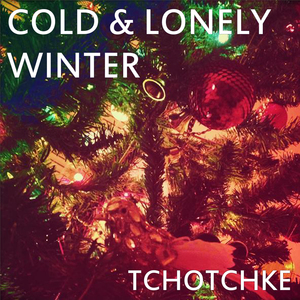 Tchotchke - Cold & Lonely Winter