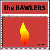 The Bawlers - Burn
