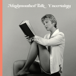 Mushmouthed Talk - Uncertainty