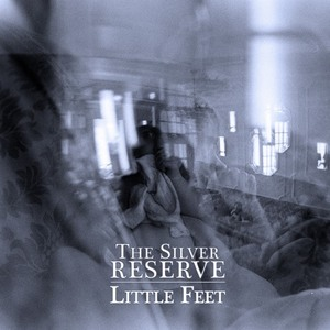 The Silver Reserve  - Little Feet