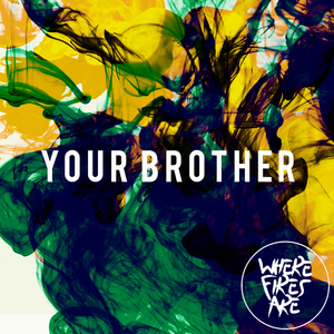 Where Fires Are - Your Brother