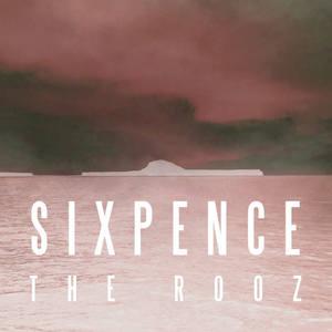 The Rooz - Sixpence