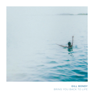 Gill Bondy - Bring You Back To Life