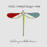 Shake Your Halo Down - Until Everything's Over