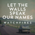 Watchfires - Let The Walls Speak Our Names