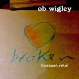ob wigley - Broken (Corazón Roto)