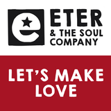 Eter & The Soul Company - Let's Make Love