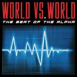 World Vs. World - The Beat of The Alpha