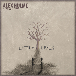 Alex Hulme - Little Lives