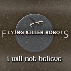 Flying Killer Robots - I Will Not Believe