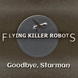 Flying Killer Robots - Goodbye, Starman