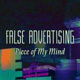 False Advertising - Piece Of My Mind
