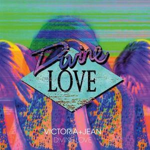 Victoria+Jean - Divine Love