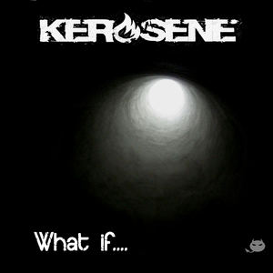 Kerosene - What If