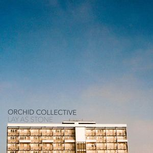 Orchid Collective - Lay As Stone