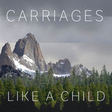 Carriages - Like A Child