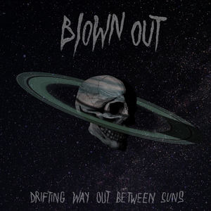 Blown Out - Drifting Way Out Between Suns
