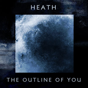 HEATH - The Outline Of You