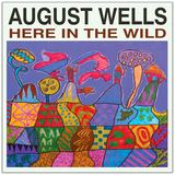 August Wells - Here In The Wild