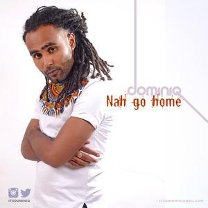 Dominiq - Dominiq - Nah go home