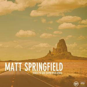 Matt Springfield - Things I've Said (Silver Disco Dub Mix - Radio Edit)