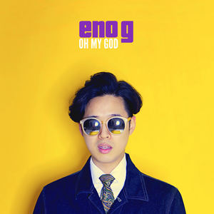 ENO G - Oh My God