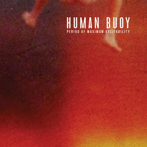 Human Buoy - Period Of Maximum Excitability