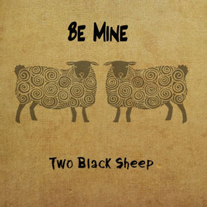 Two Black Sheep - Be Mine