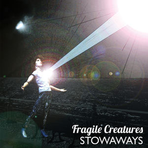 Fragile Creatures - Stowaways