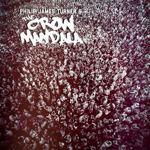Philip James Turner & The Crow Mandala - Giant Lung
