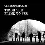 The Burnt Bridges - Teach The Blind To See