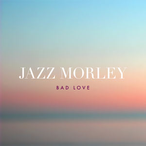 Jazz Morley - Bad Love
