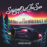 Staring Out The Sun - Where Are We?