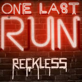 One Last Run - Reckless