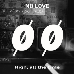 No Love - High, all the time
