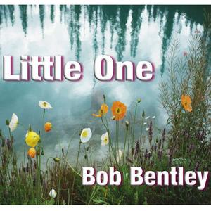 Bob Bentley - Little One