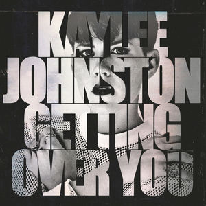 Kaylee Johnston - Getting Over You