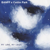 BANFF - My Love, My Lover (With Caitlin Park)